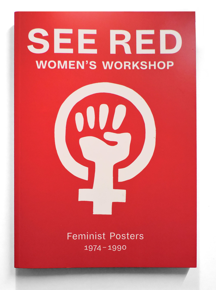 See Red Women's Workshop. Feminist Posters 1974–1990 1
