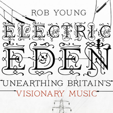 <cite>Electric Eden. Unearthing Britain's Visionary Music</cite>