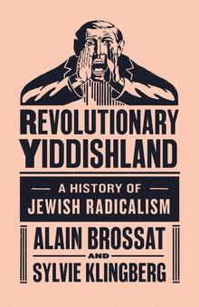 <cite>Revolutionary Yiddishland: A History of Jewish Radicalism</cite> by Alain Brossat and Sylvia Klingberg