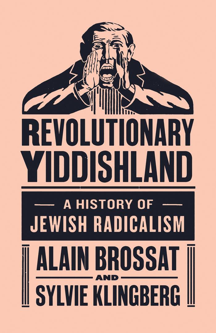 Revolutionary Yiddishland: A History of Jewish Radicalism by Alain Brossat and Sylvia Klingberg 1