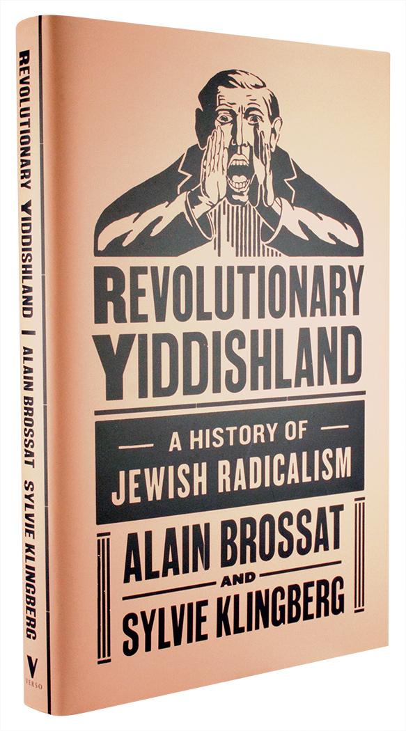 Revolutionary Yiddishland: A History of Jewish Radicalism by Alain Brossat and Sylvia Klingberg 2