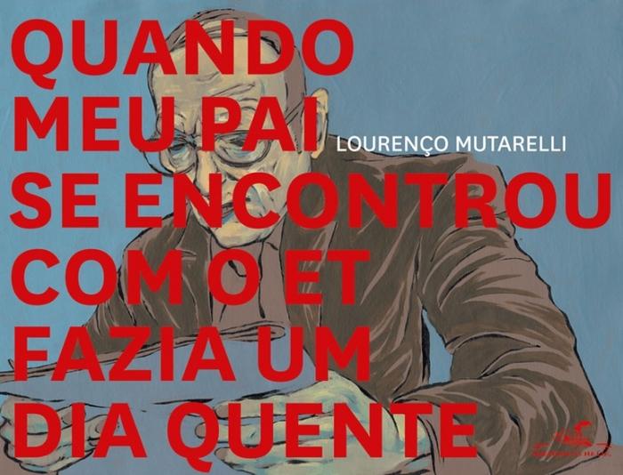 Quando meu pai se encontrou com o et fazia um dia quente by Lourenço Mutarelli