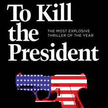 <cite>To Kill the President</cite> by Sam Bourne