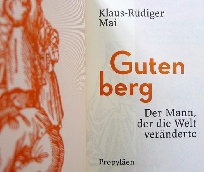 Gutenberg – der Mann, der die Welt veränderte by Klaus-Rüdiger Mai, Propyläen 4