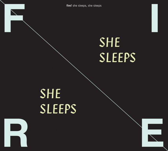 Fire! — She Sleeps, She Sleeps