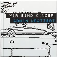 Armin Kratzert – <cite>Wir sind Kinder</cite>
