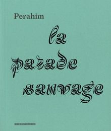 <cite>Perahim, la Parade Sauvage</cite>