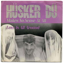 "Hüsker Dü – ""Makes No Sense At All"" / ""Love Is All Around"" single cover"