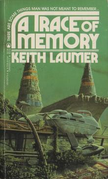 <cite>A Trace Of Memory</cite> by Keith Laumer, Paperback Library and Tor editions