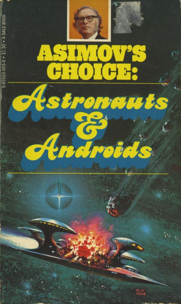 Astronauts & Androids (1977), edited by George H. Scithers. Cover art by Frank Kelly Freas [The Internet Speculative Fiction Database]