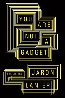 <cite>You Are Not A Gadget</cite> by Jaron Lanier
