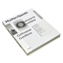 Mutter/Genth – <cite>Kultivierte Konflikte / Cultivated Conflicts</cite>