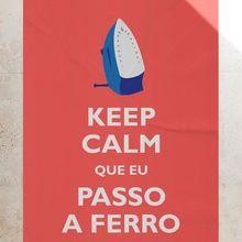 """""""Keep calm que eu passo a ferro"""" poster"""