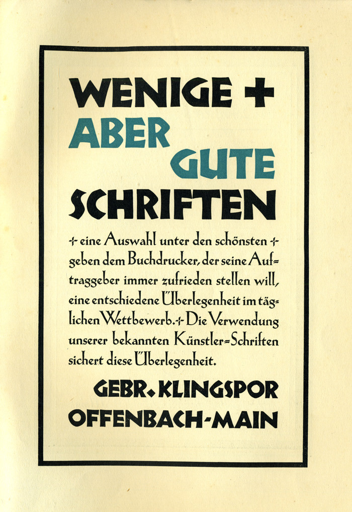 """Wenige aber gute Schriften"" — ""Few but good typefaces. A selection from the most beautiful ones will give those printers who always want to satisfy their clients a decisive superiority in the daily competition. The use of our well-known artist's typefaces ensures this superiority.""  In: Typographische Mitteilungen, Vol. 23, Issue 7, July 1926"
