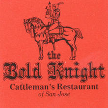 The Bold Knight, Cattleman's Restaurant of San Jose