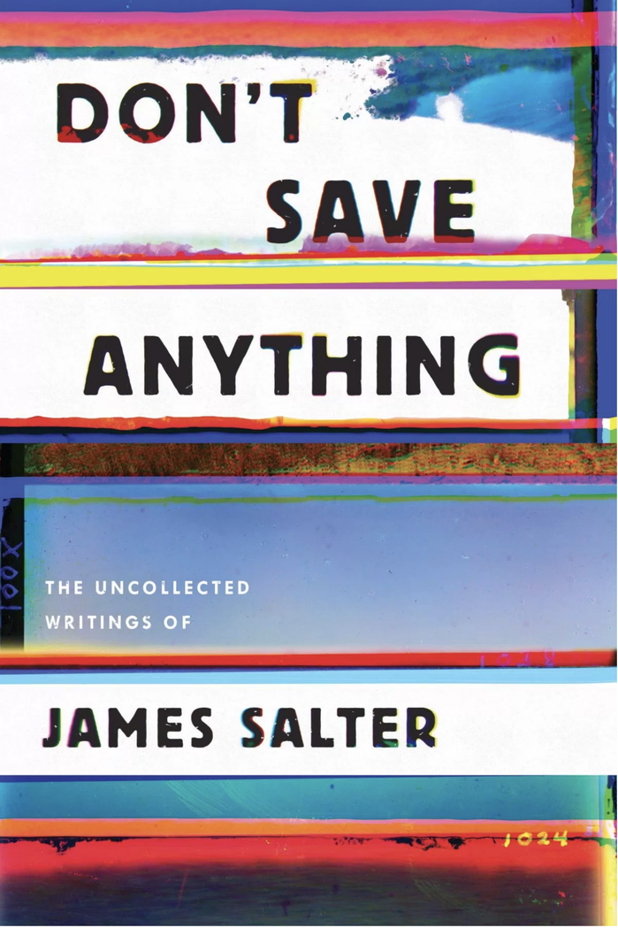 Don't Save Anything. The Uncollected Writings of James Salter