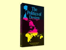 <cite>The Politics of Design</cite>