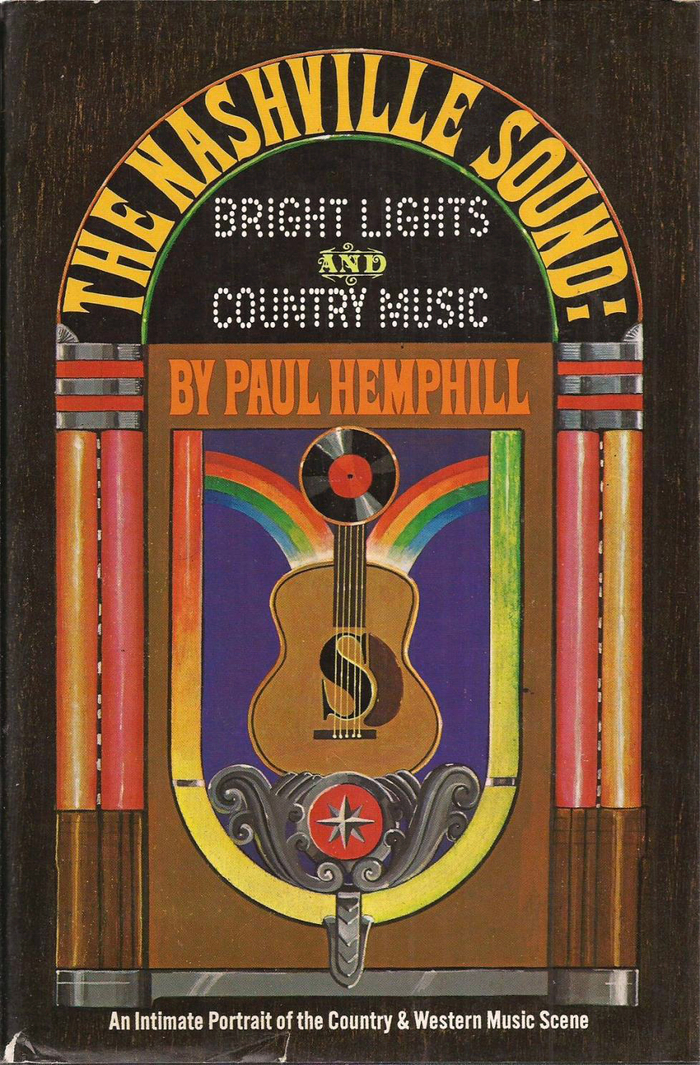 The Nashville Sound: Bright Lights & Country Music by Paul Hemphill