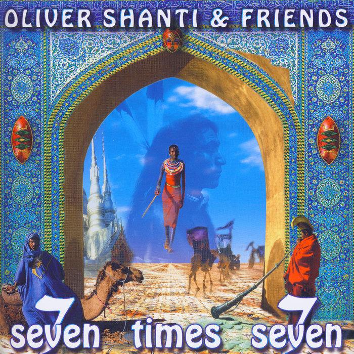 Oliver Shanti & Friends — Seven Times Seven 1