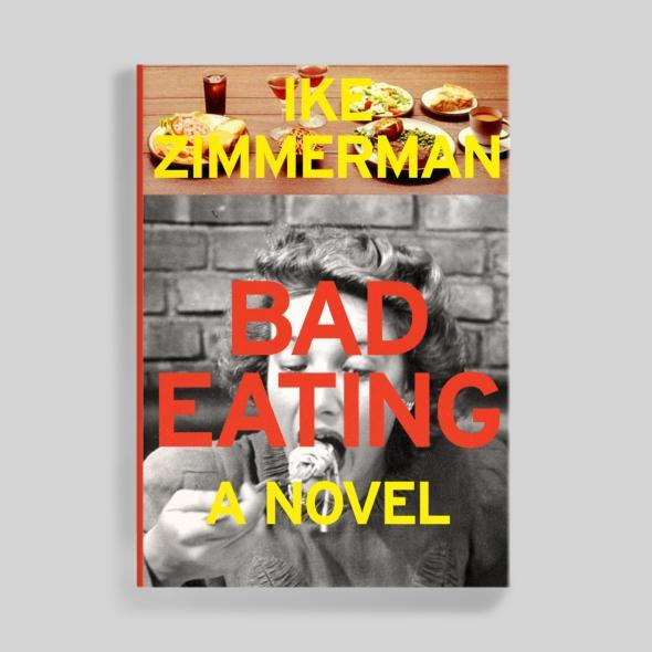 """Blanks: """"Bad Eating is Zimmerman's most recent novel, from 2008, and I was going for a bright colors, big sans-serif type [Interstate Bold], extremely cropped photo, Chip Kidd-ish kind of thing, or almost a slight nod to a Jonathan Franzen cover."""""""