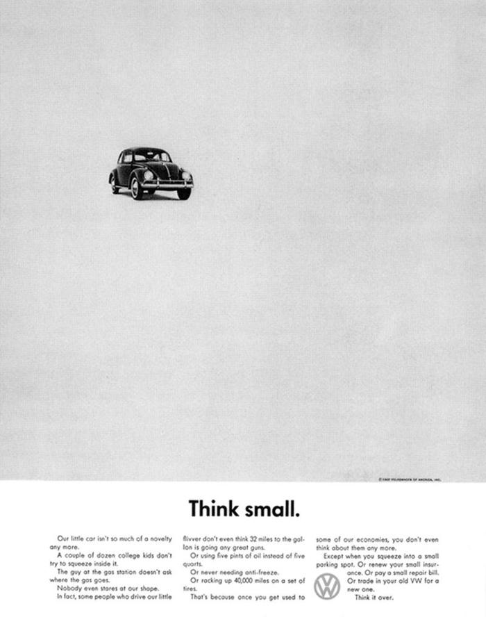 """Think small."""