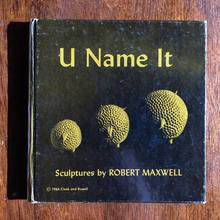 <cite>U Name It: Sculptures by Robert Maxwell</cite>