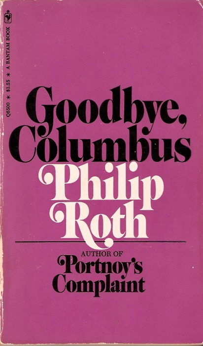 Goodbye, Columbus, 1970s? (first published in 1959). This edition was obviously printed after Portnoy's Complaint (1969).