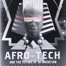 Afro-Tech and the Future of Re-Invention