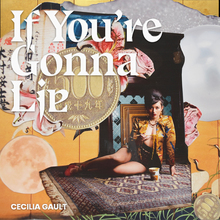 """If You're Gonna Lie"" – Cecilia Gault"