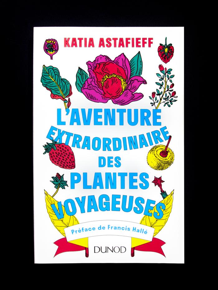 L'Aventure Extraordinaire des Plantes Voyageuses by Katia Astafieff 1