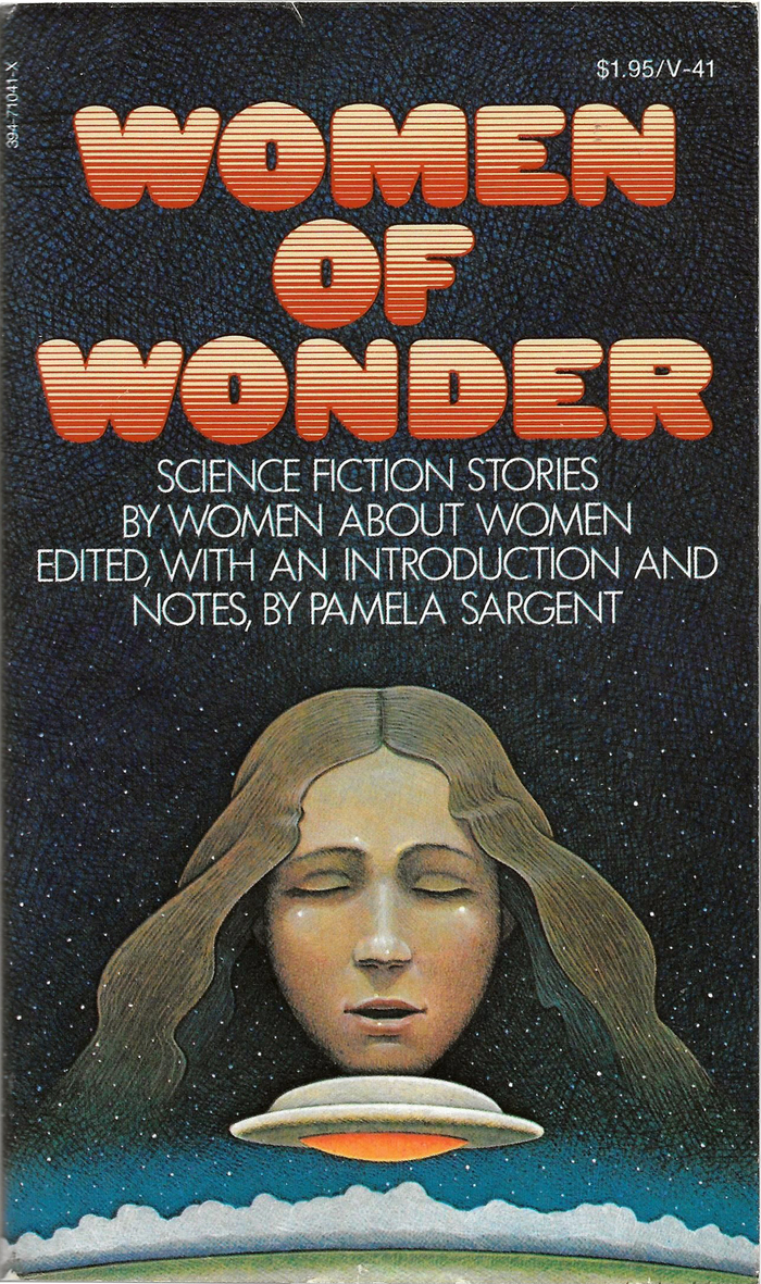 Women of Wonder: Science Fiction Stories by Women about Women. Edited, with an Introduction and Notes, by Pamela Sargent. Vintage Books, 1975.