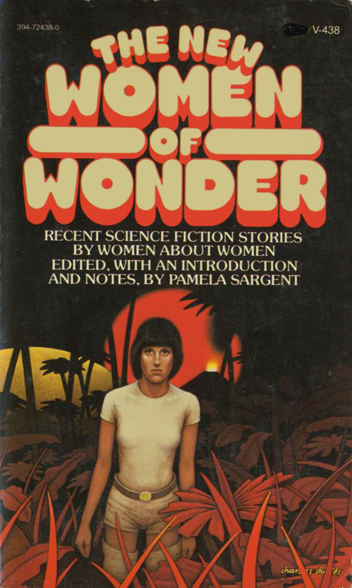 The New Women of Wonder: Recent Science Fiction Stories by Women about Women. Edited, with an Introduction and Notes, by Pamela Sargent. Vintage Books, 1978.