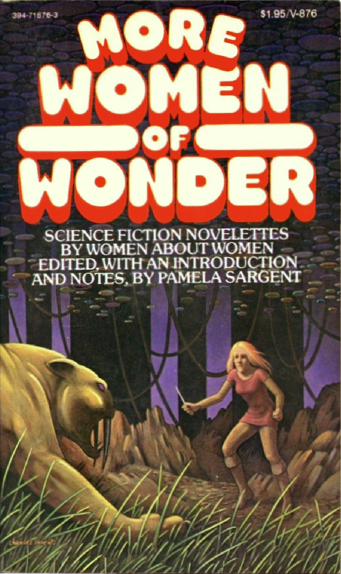 More Women of Wonder: Science Fiction Novelettes by Women about Women. Edited, with an Introduction and Notes, by Pamela Sargent. Vintage Books, 1976.