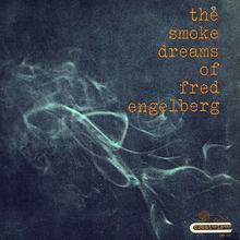 <cite>The Smoke Dreams of</cite> Fred Engelberg