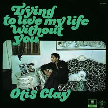 Otis Clay – <cite>Trying To Live My Life Without You</cite> album art
