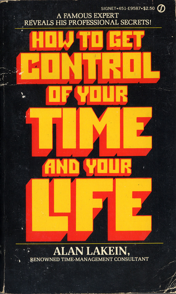 How to Get Control of Your Time and Your Life – Alan Lakein (Signet)
