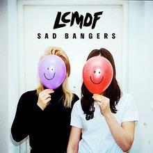 <cite>Sad Bangers</cite> &amp; singles – LCMDF