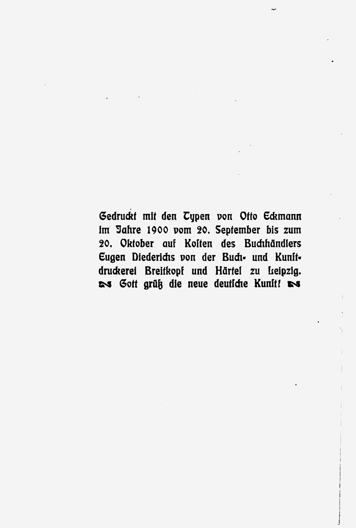 """The colophon ends with a variation of the traditional greeting used by German printers and typesetters: """"Gott grüß die neue deutsche Kunst!"""""""