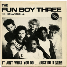 """It Aint What You Do…""<span class=""nbsp"">&nbsp;</span>/ ""Just Do It"" – The Fun Boy Three with Bananarama"
