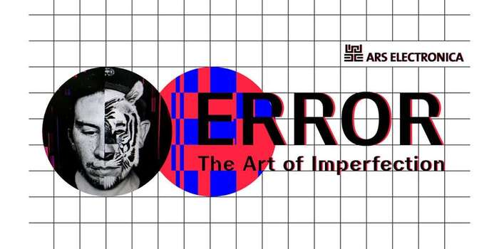 Error – The Art of Imperfection, Ars Electronica Berlin 2