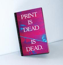 <cite>Print is Dead is Dead.</cite>