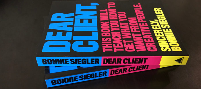 Dear Client: This Book Will Teach You How to Get What You Want from Creative People – Bonnie Siegler 5