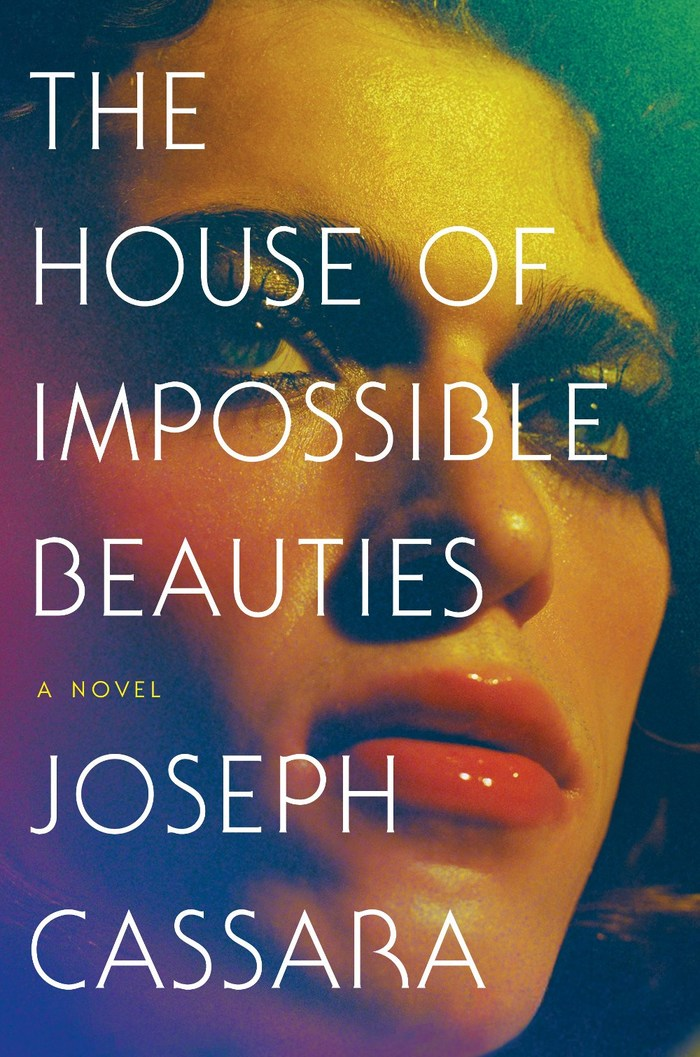 The House of Impossible Beauties – Joseph Cassara (Ecco) 1
