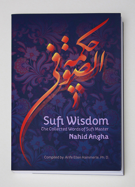 Sufi Wisdom. The Collected Words of Sufi Master Nahid Angha 1
