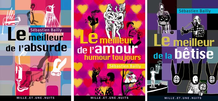 Le meilleur de l'absurde, 2007; Le meilleur de l'amour humour toujours, 2009; Le meilleur de la bêtise, 2010.