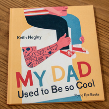 <i>My Dad Used to Be so Cool</i> – Keith Negley