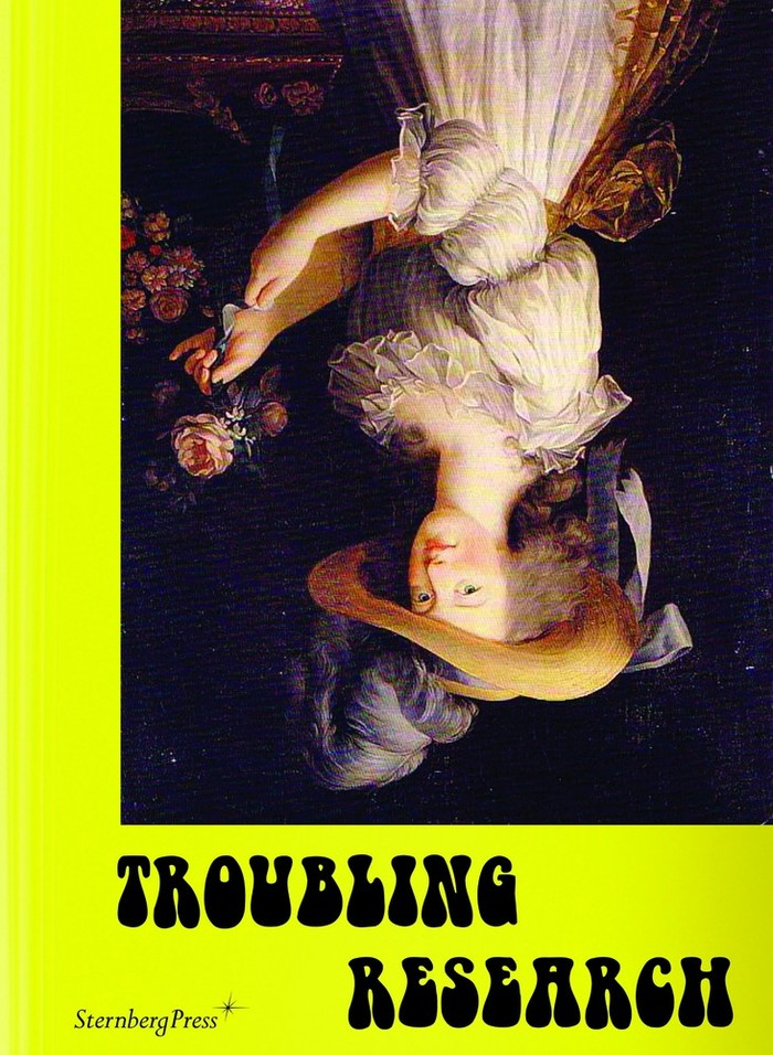 Troubling Research by Carola Dertnig, Diedrich Diederichsen, Tom Holert, et al. (Eds.) 1