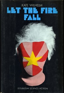<cite>Let The Fire Fall</cite> by Kate Wilhelm (<span>Doubleday, Lancer)</span>