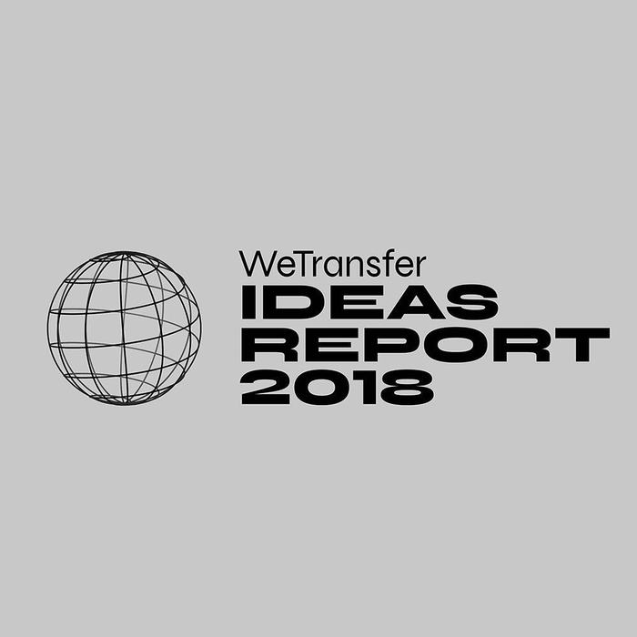 WeTransfer – Ideas Report 2018 1