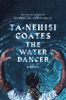 <cite>The Water Dancer</cite> by Ta-Nehisi Coates